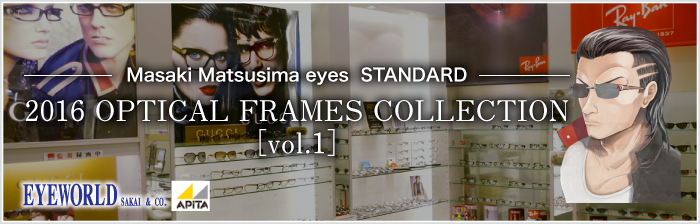 Masaki Matsusima eyes  STANDARD2016 OPTICAL FRAMES COLLECTION[vol.1]